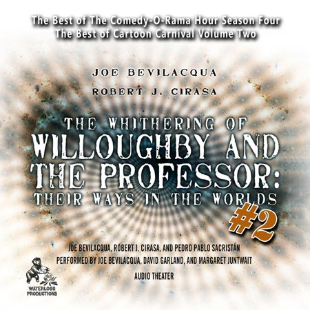 The Whithering of Willoughby and the Professor: Their Ways in the Worlds, Vol. 2 -