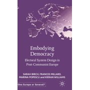 Embodying Democracy : Electoral System Design in Post-Communist Europe