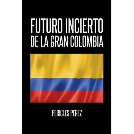 Futuro Incierto De La Gran Colombia - eBook (La Gran Colombia)
