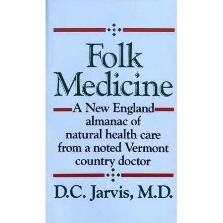 Folk Medicine : A New England Almanac of Natural Health Care from a Noted Vermont Country (Institute Of Medicine Best Care At Lower Cost)