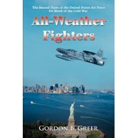All-Weather Fighters : The Second Team of the United States Air Force for Much of the Cold War