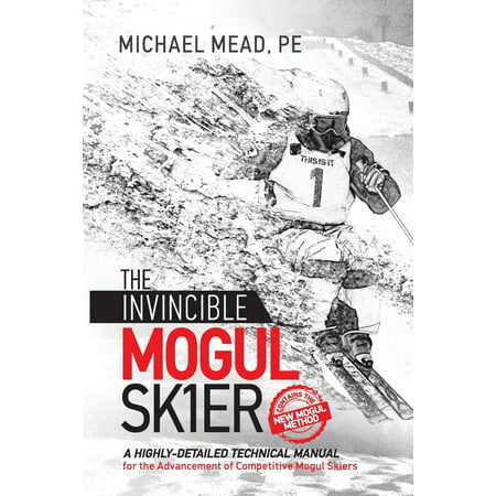 - The Invincible Mogul Skier : A Highly-Detailed Technical Manual for the Advancement of Competitive Mogul Skiers