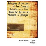 Principles of the Law of Real Property Intended as a First Book for the Use of Students in Conveyan