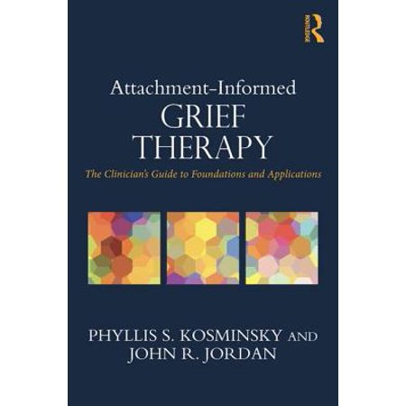 Attachment-Informed Grief Therapy : The Clinician's Guide to Foundations and