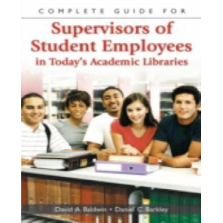 Complete Guide For Supervisors Of Student Employees In Todays Academic Libraries