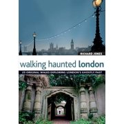 Walking Haunted London : 25 Original Walks Exploring London's Ghostly Past