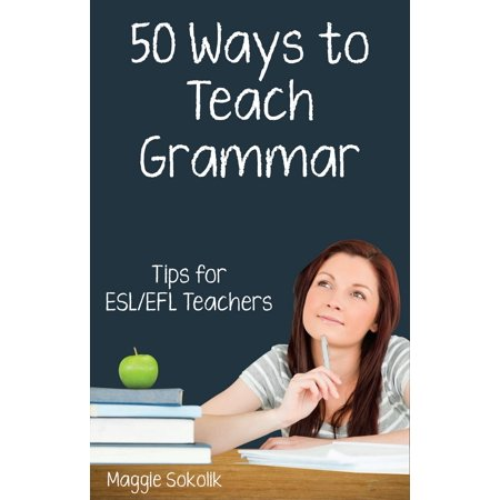 Fifty Ways to Teach Grammar: Tips for ESL/EFL Teachers -