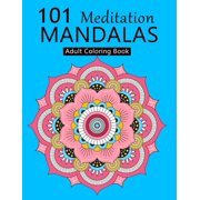 101 Meditation Mandalas: An Adult Coloring Book Featuring 101 Unique Mandalas with Fun, Easy, Mindfulness and Relaxing Coloring Pages (Paperback)