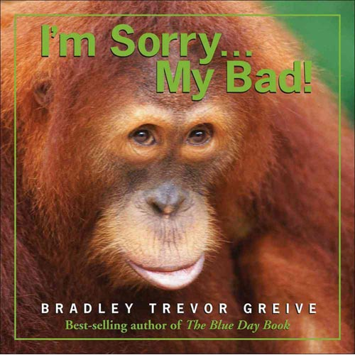 I'm Sorry . . . My Bad!