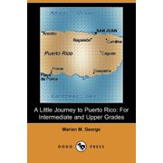 A Little Journey to Puerto Rico : For Intermediate and Upper Grades (Dodo Press)
