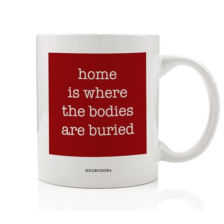 HOME IS WHERE THE BODIES ARE BURIED Coffee Mug Dark Humor Gift Idea Grim Reaper Present for Halloween Christmas Birthday Family Friend Office Coworker 11oz Ceramic Beverage Tea Cup Digibuddha DM0611 ()