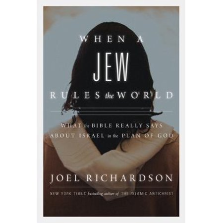 When A Jew Rules The World  What The Bible Really Says About Israel In The Plan Of God