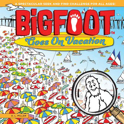 Bigfoot Goes on Vacation : A Spectacular Seek and Find Challenge for All