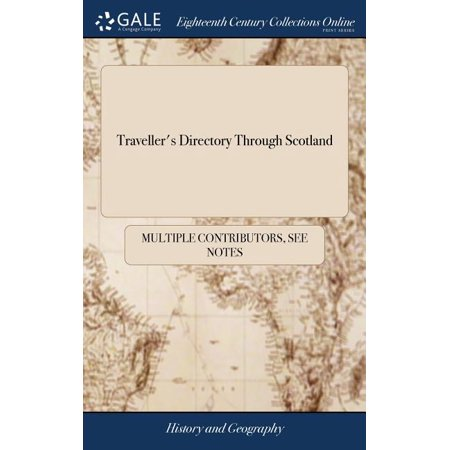 Traveller's Directory Through Scotland : Being Lists of All the Direct and Principal Cross Roads of Scotland; Shewing the Distance of Towns, Villages, Post-Stages, &c. from Edinburgh, and from Each Other. with the Regulations of the Ferries (Hardcover)