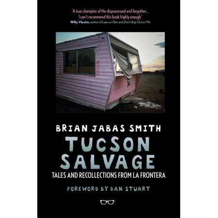 Tucson Salvage: Tales and Recollections from La Frontera (Paperback)