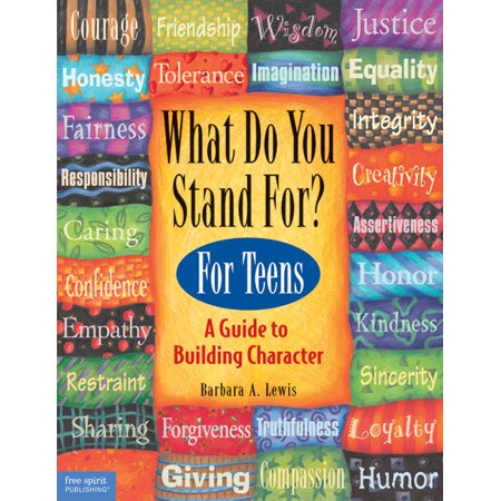 What Do You Stand For? For Teens : A Guide to Building Character (Character Building Deadly)