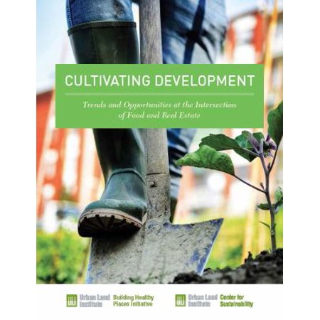 Cultivating Development  Trends And Opportunities At The Intersection Of Food And Real Estate