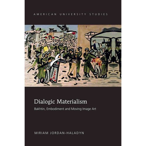 Dialogic Materialism: Bakhtin, Embodiment and Moving Image Art