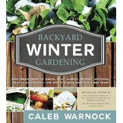 Backyard Winter Gardening : Vegetables Fresh and Simple, in Any Climate, Without Artificial Heat or Electricity - The Way It's Been Done for 2,000 Years