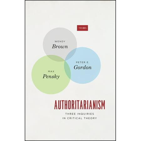 Authoritarianism : Three Inquiries in Critical Theory