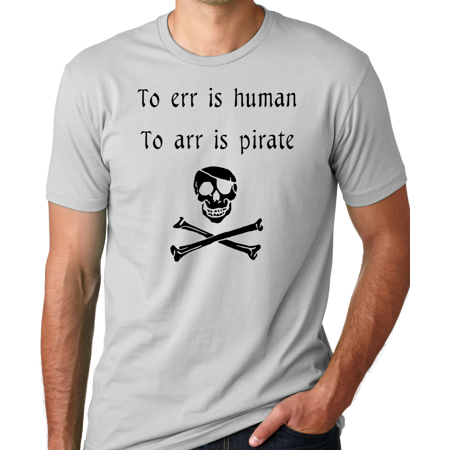 Think Out Loud Apparel To Err is Human To Arr is Pirate Funny T-Shirt Hmor Tee - Pirate Apparel