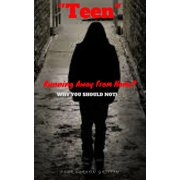 """TEEN"" Running Away From Home? WHY YOU SHOULD NOT! - eBook"
