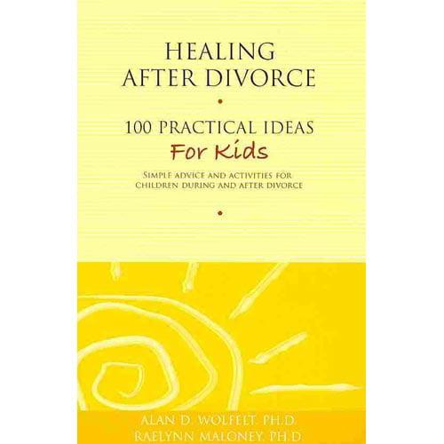 Healing After Divorce : 100 Practical Ideas for Kids