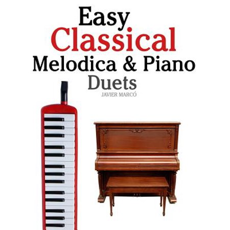 Easy Classical Melodica & Piano Duets : Featuring Music of Mozart, Wagner, Strauss, Elgar and Other Composers - Classical Piano Music For Halloween