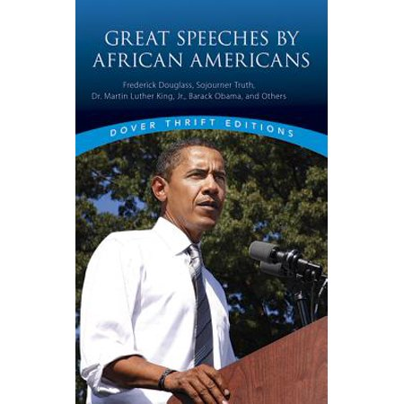 Great Speeches by African Americans : Frederick Douglass, Sojourner Truth, Dr. Martin Luther King, Jr., Barack Obama, and (Dr Martin Luther King Jr Educational Background)