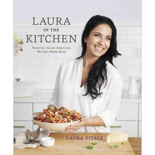 Laura in the Kitchen: Favorite Italian-American Recipes Made Easy