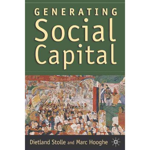 Generating Social Capital: Civil Society and Institutions in Comparative Perspective