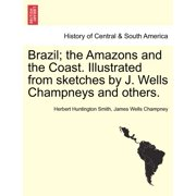 Brazil; The Amazons and the Coast. Illustrated from Sketches by J. Wells Champneys and Others.