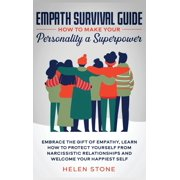 Empath Survival Guide : How to Make Your Personality a Superpower: Embrace The Gift of Empathy, Learn How to Protect Yourself From Narcissistic Relationships and Welcome Your Happiest Self (Hardcover)