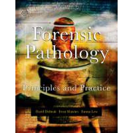 Forensic Pathology: Principles and Practice (Mechanisms New Media And The Forensic Imagination)