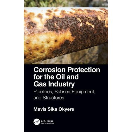 Corrosion Protection for the Oil and Gas Industry : Pipelines, Subsea Equipment, and Structures