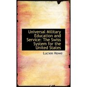 Universal Military Education and Service : The Swiss System for the United States