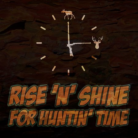 Moose Warning Sign - Rise 'N' Shine For Huntin' Time Print Clock Guns Deer Moose Antlers Picture Hunting Signs Commercial Plastic Squ, 12x12