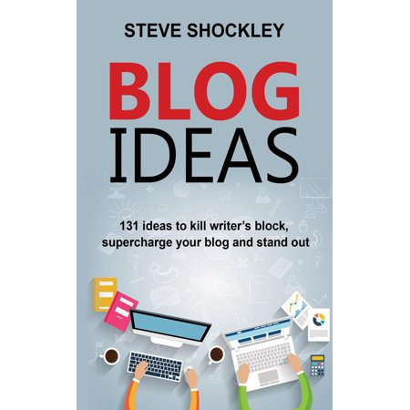 Blog Ideas: 131 Ideas to Kill Writer's Block, Supercharge Your Blog and Stand Out - eBook