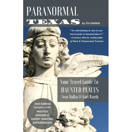 Paranormal Texas: Your Travel Guide to Haunted Places near Dallas & Fort Worth, (2nd Edition) (Paperback)