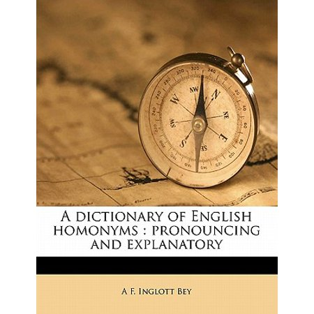 A Dictionary of English Homonyms: Pronouncing and Explanatory