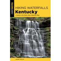 Hiking Waterfalls: Hiking Waterfalls Kentucky: A Guide to the State's Best Waterfall Hikes (Paperback)