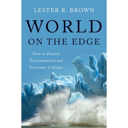 World on the Edge : How to Prevent Environmental and Economic
