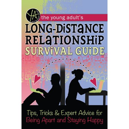 The Young Adult's Long-Distance Relationship Survival Guide: Tips, Tricks & Expert Advice for Being Apart and Staying Happy - (Best Advice For Long Distance Relationships)