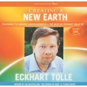 Creating a New Earth : Teachings to Awaken Consciousness - The Best of Eckhart Tolle TV - Season One