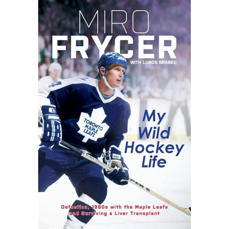 My Wild Hockey Life: Defection, 1980s with the Maple Leafs and Surviving a Liver Transplant (Paperback)