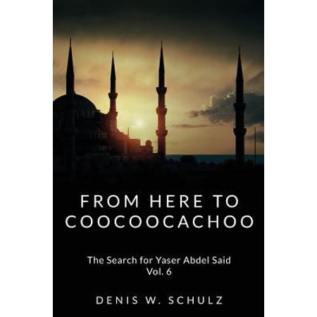 From Here To Coocoocachoo  The Search For Yaser Abdel Said  Volume 6