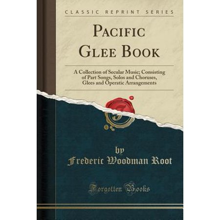 Pacific Glee Book : A Collection of Secular Music; Consisting of Part Songs, Solos and Choruses, Glees and Operatic Arrangements (Classic - This Is Halloween Sheet Music Choir