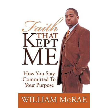 Faith That Kept Me : How You Stay Committed to Your
