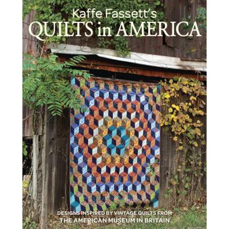 Kaffe Fassett's Quilts in America : Designs Inspired by Vintage Quilts from the American Museum in - Kaffe Fassett Quilting