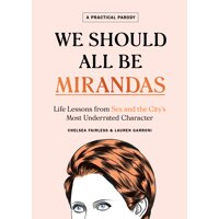 We Should All Be Mirandas : Life Lessons from Sex and the City's Most Underrated Character